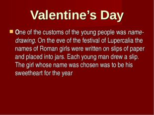Valentine's Day One of the customs of the young people was name-drawing. On t