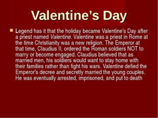 Valentine's Day Legend has it that the holiday became Valentine's Day after a
