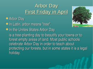 """Arbor Day First Friday in April Arbor Day In Latin, arbor means """"tree"""". In t"""