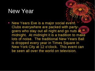 New Years Eve is a major social event. Clubs everywhere are packed with part