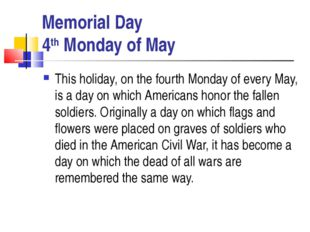 Memorial Day 4th Monday of May This holiday, on the fourth Monday of every Ma