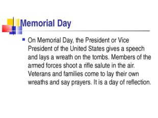 Memorial Day On Memorial Day, the President or Vice President of the United S