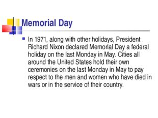 Memorial Day In 1971, along with other holidays, President Richard Nixon decl