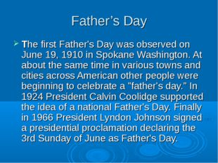 Father's Day The first Father's Day was observed on June 19, 1910 in Spokane