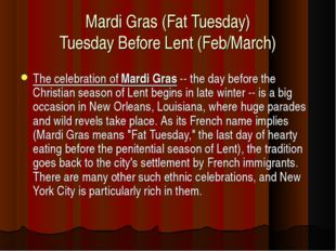 Mardi Gras (Fat Tuesday) Tuesday Before Lent (Feb/March) The celebration of M