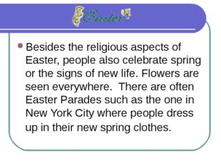 Besides the religious aspects of Easter, people also celebrate spring or the