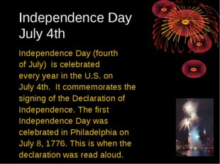 Independence Day July 4th Independence Day (fourth of July) is celebrated ev