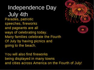 Independence Day July 4th Parades, patriotic speeches, fireworks and pageants