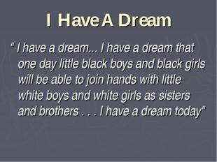 "I Have A Dream "" I have a dream... I have a dream that one day little black b"