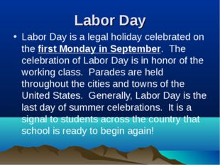 Labor Day Labor Day is a legal holiday celebrated on the first Monday in Sept