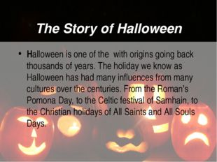 The Story of Halloween Halloween is one of the with origins going back thousa