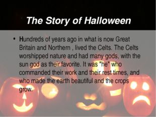 The Story of Halloween Hundreds of years ago in what is now Great Britain and