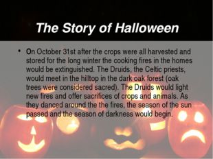 The Story of Halloween On October 31st after the crops were all harvested and