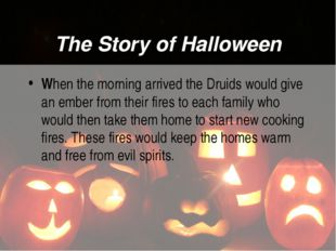 The Story of Halloween When the morning arrived the Druids would give an embe
