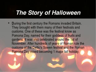 The Story of Halloween During the first century the Romans invaded Britain. T