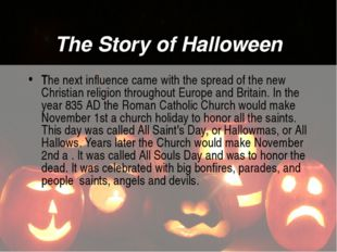 The Story of Halloween The next influence came with the spread of the new Chr