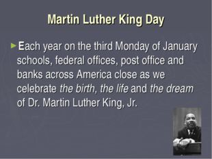 Martin Luther King Day Each year on the third Monday of January schools, fede
