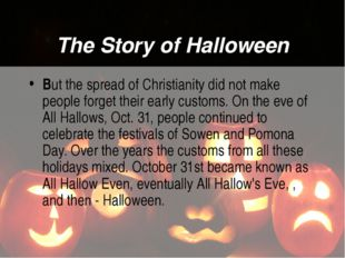 The Story of Halloween But the spread of Christianity did not make people for
