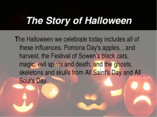 The Story of Halloween The Halloween we celebrate today includes all of these