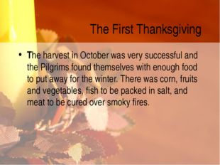 The First Thanksgiving The harvest in October was very successful and the Pil