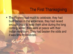 The First Thanksgiving The Pilgrims had much to celebrate, they had built hom