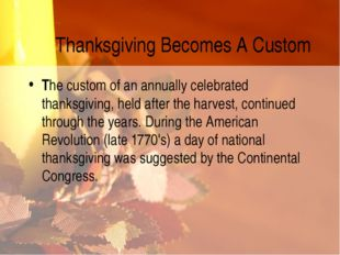 Thanksgiving Becomes A Custom The custom of an annually celebrated thanksgivi