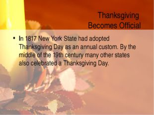 Thanksgiving Becomes Official In 1817 New York State had adopted Thanksgiving