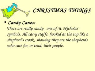 CHRISTMAS THINGS Candy Canes: These are really candy , one of St. Nicholas'