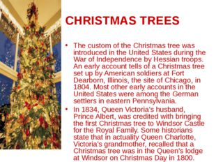 CHRISTMAS TREES The custom of the Christmas tree was introduced in the United