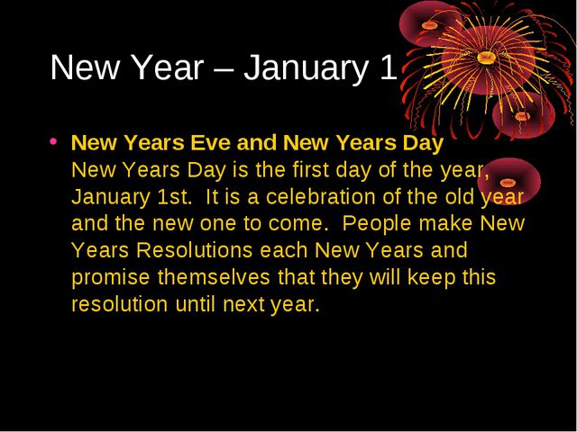 New Year – January 1 New Years Eve and New Years Day New Years Day is the fi...