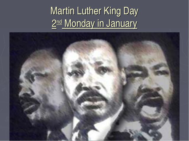 Martin Luther King Day 2nd Monday in January