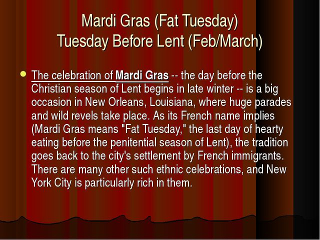 Mardi Gras (Fat Tuesday) Tuesday Before Lent (Feb/March) The celebration of M...