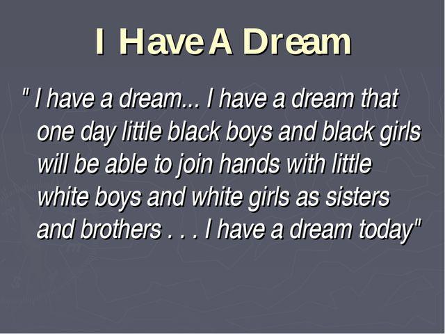 "I Have A Dream "" I have a dream... I have a dream that one day little black b..."