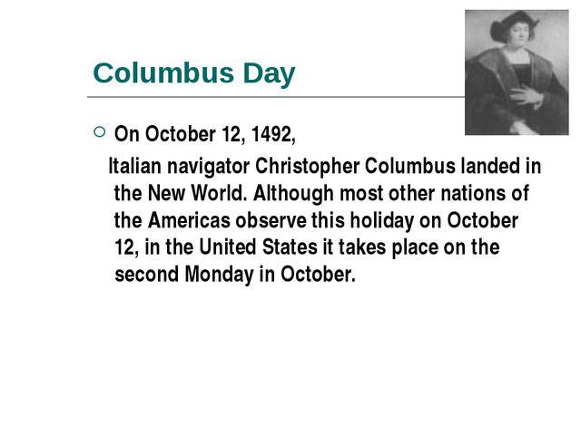 Columbus Day On October 12, 1492, Italian navigator Christopher Columbus land...