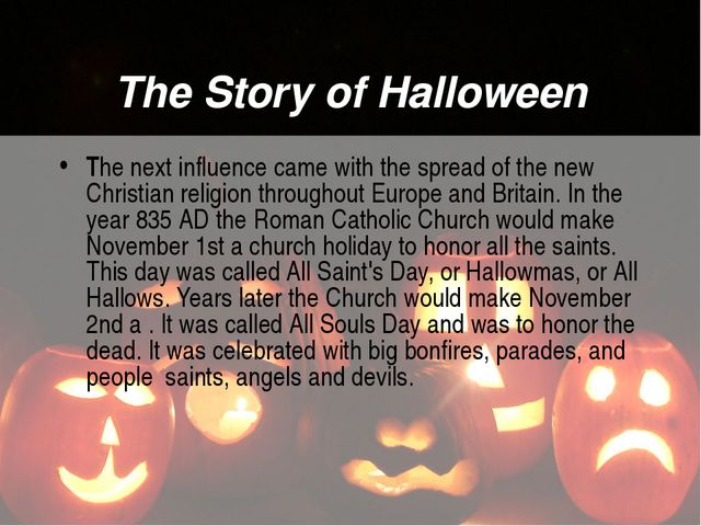 The Story of Halloween The next influence came with the spread of the new Chr...