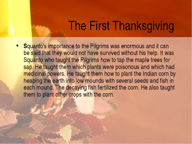 The First Thanksgiving Squanto's importance to the Pilgrims was enormous and...