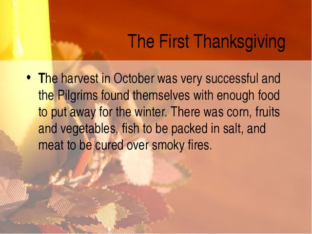 The First Thanksgiving The harvest in October was very successful and the Pil...