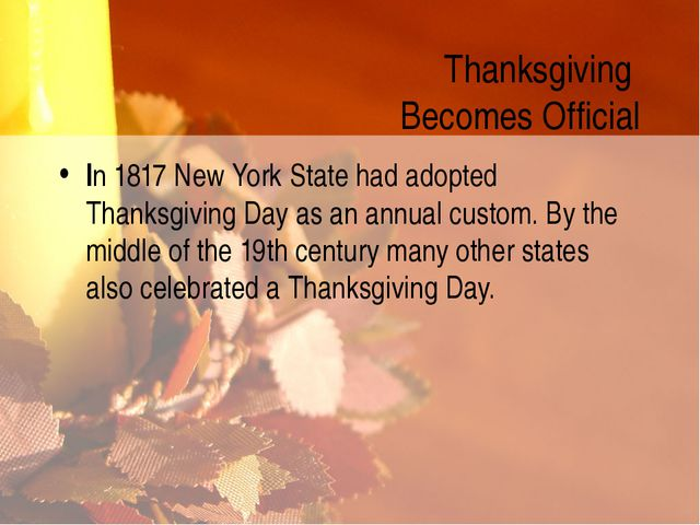 Thanksgiving Becomes Official In 1817 New York State had adopted Thanksgiving...