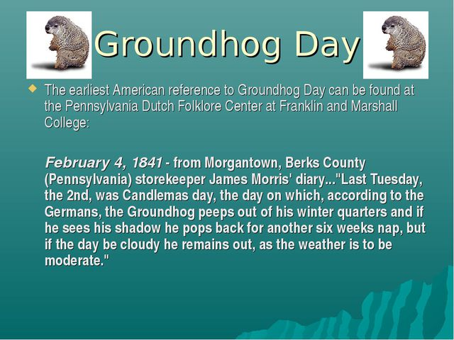 Groundhog Day The earliest American reference to Groundhog Day can be found a...