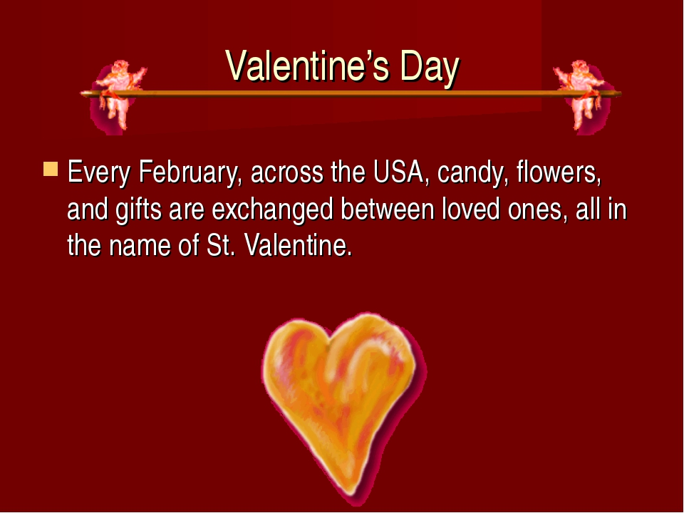 Valentine's Day Every February, across the USA, candy, flowers, and gifts are...