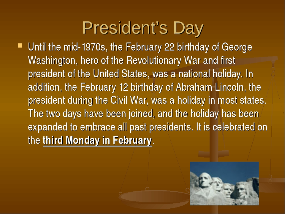 President's Day Until the mid-1970s, the February 22 birthday of George Washi...