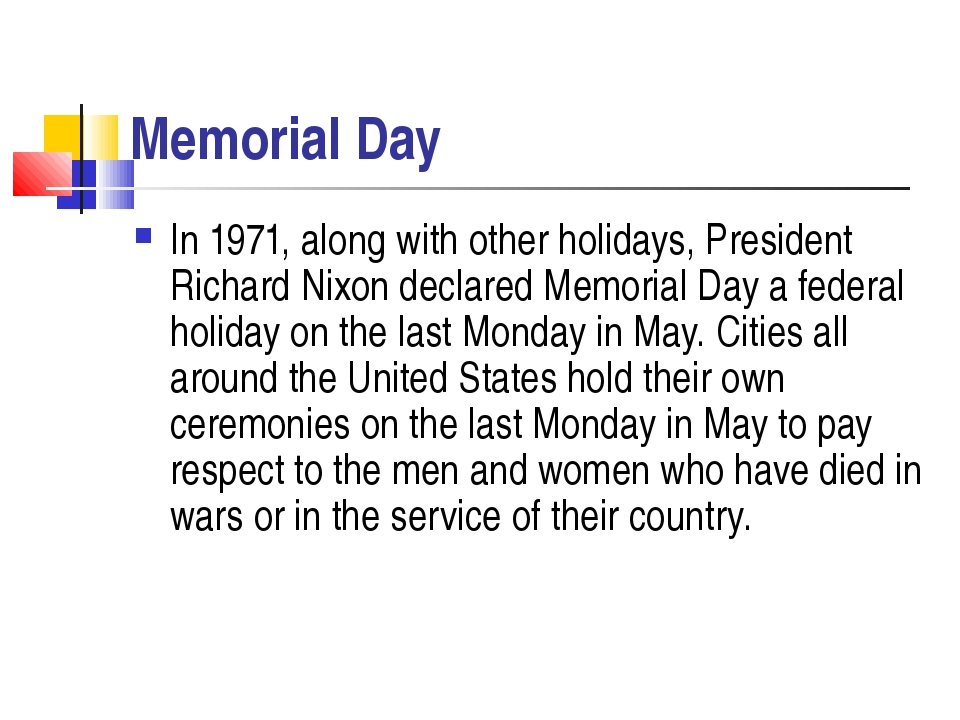 Memorial Day In 1971, along with other holidays, President Richard Nixon decl...