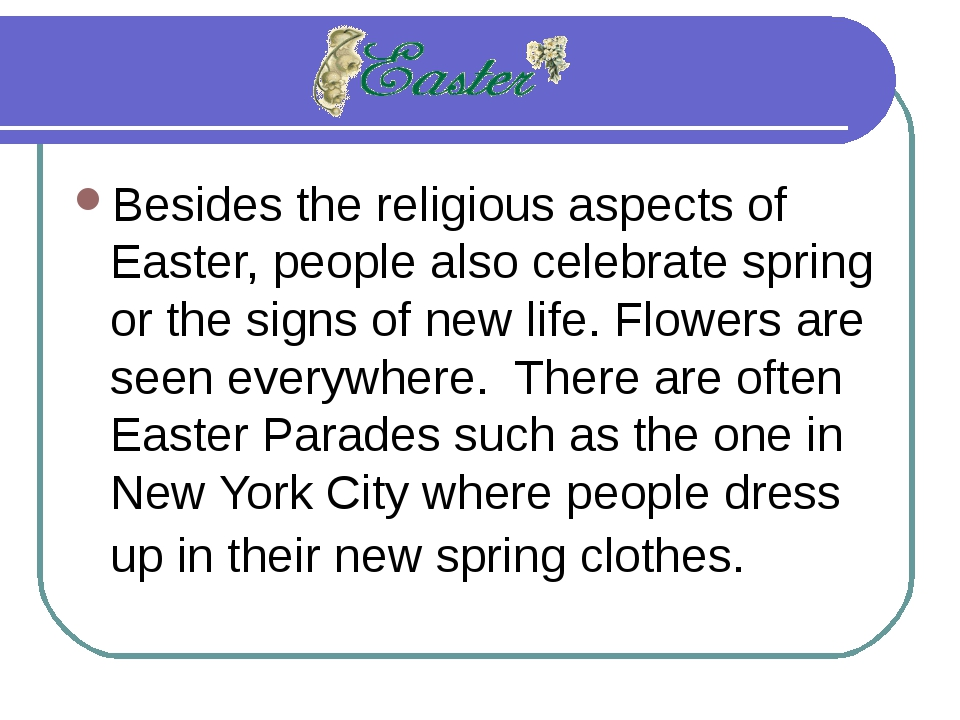 Besides the religious aspects of Easter, people also celebrate spring or the...