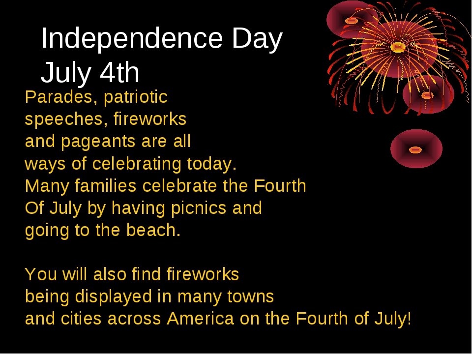 Independence Day July 4th Parades, patriotic speeches, fireworks and pageants...