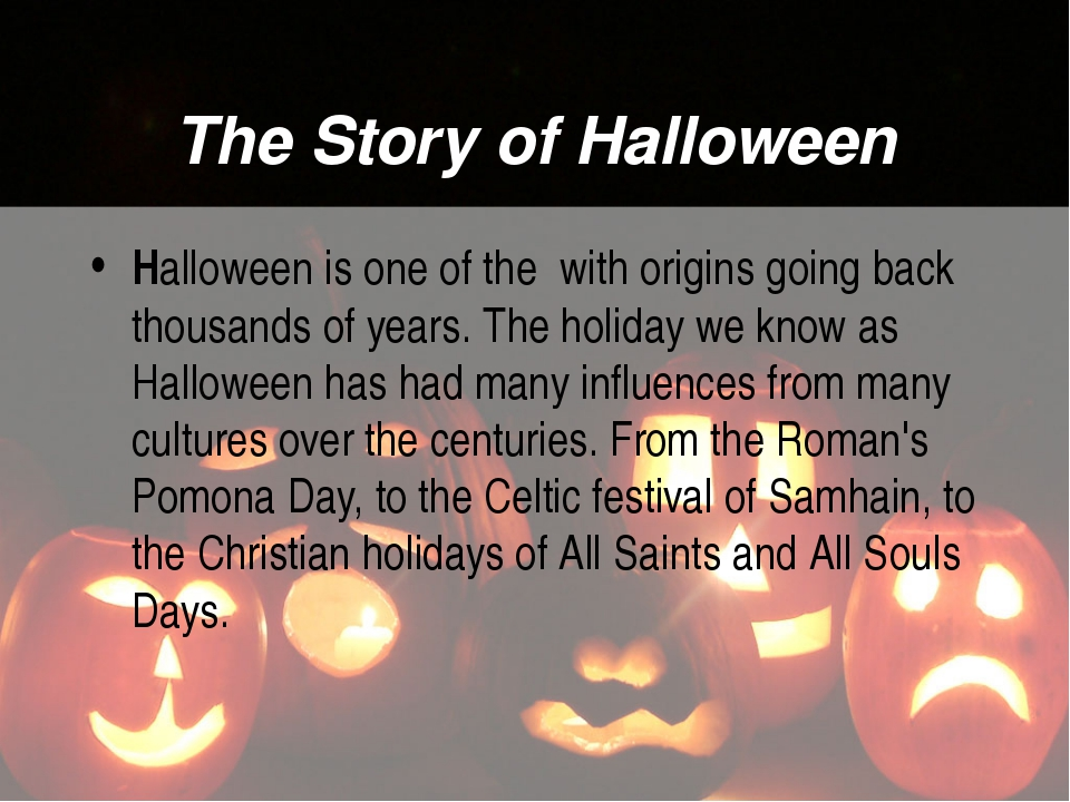 The Story of Halloween Halloween is one of the with origins going back thousa...