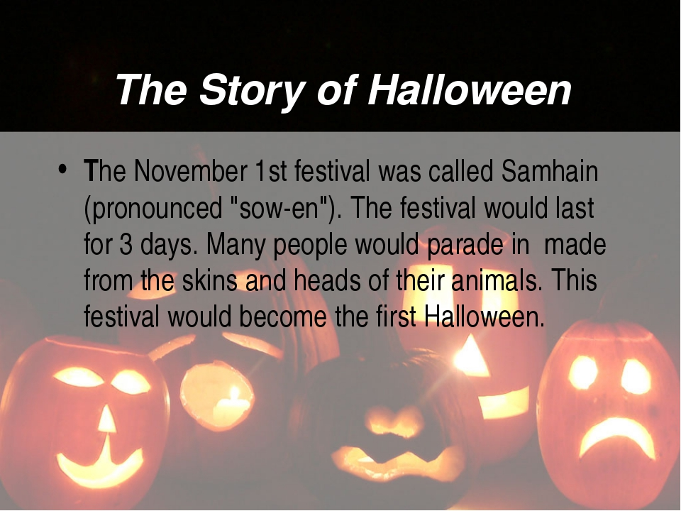 The Story of Halloween The November 1st festival was called Samhain (pronounc...