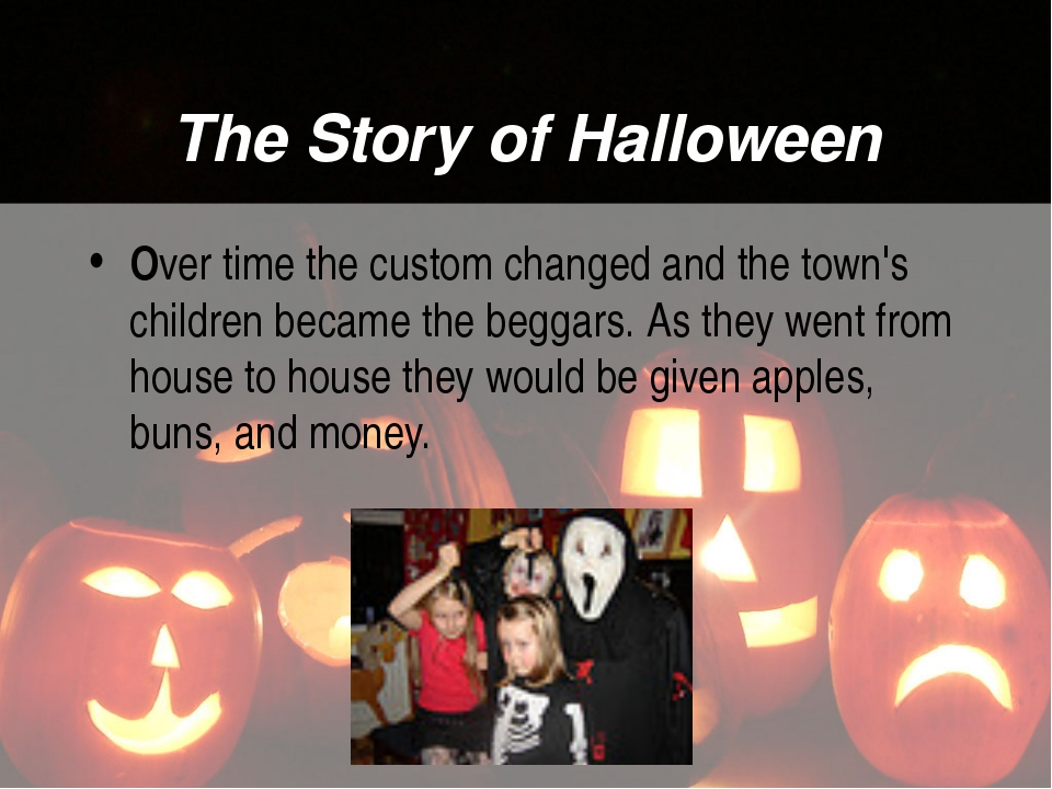The Story of Halloween Over time the custom changed and the town's children b...