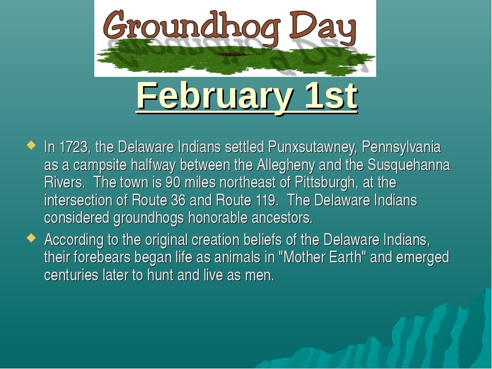 February 1st In 1723, the Delaware Indians settled Punxsutawney, Pennsylvani...