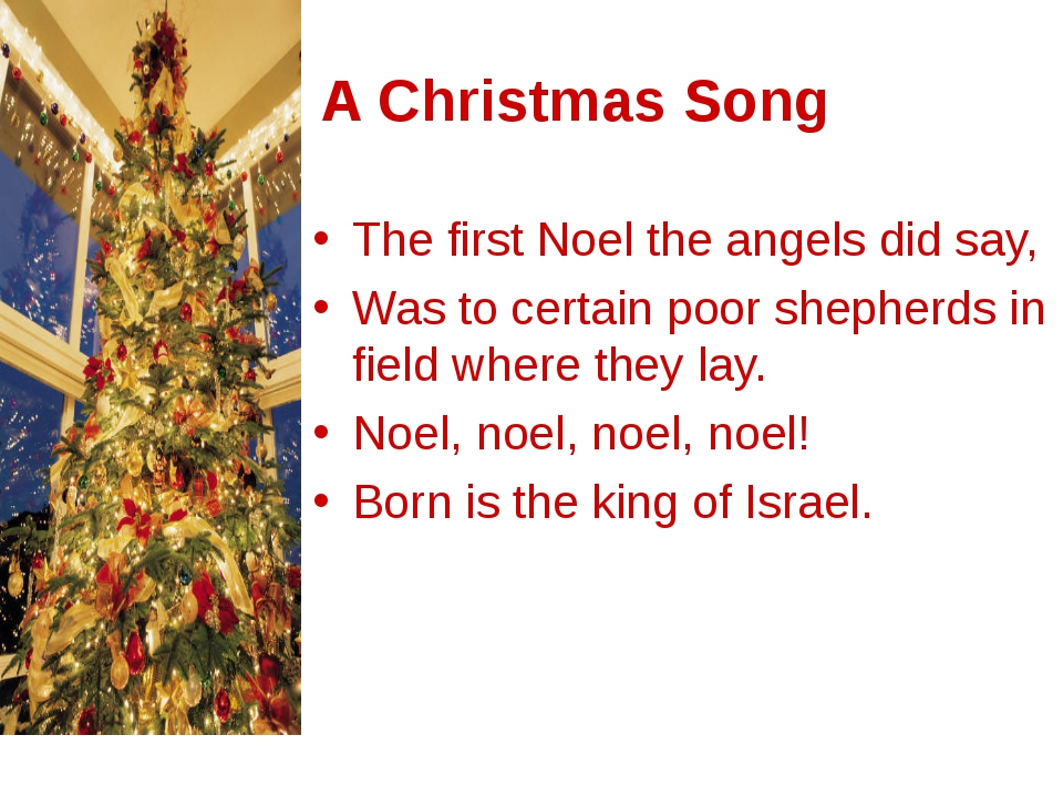 A Christmas Song The first Noel the angels did say, Was to certain poor she...