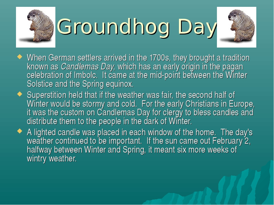 Groundhog Day When German settlers arrived in the 1700s, they brought a tradi...